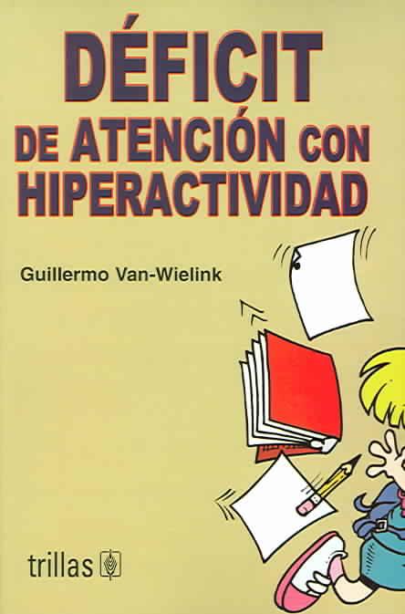 Deficit de atencion con hiperactividad By Van-Wielink, Guillermo